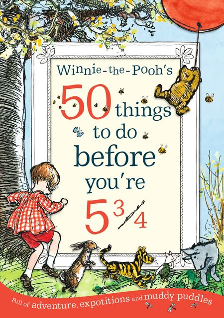 Winnie-the-Pooh's 50 things to do before you're 5 3/4 - A. A. Milne, Illustrated by E. H. Shepard