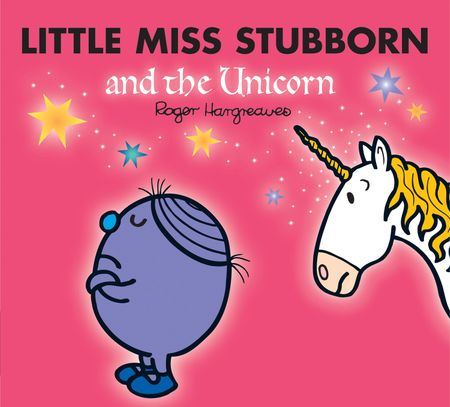 Little Miss Stubborn and the Unicorn (Mr. Men & Little Miss Magic) - Adam Hargreaves