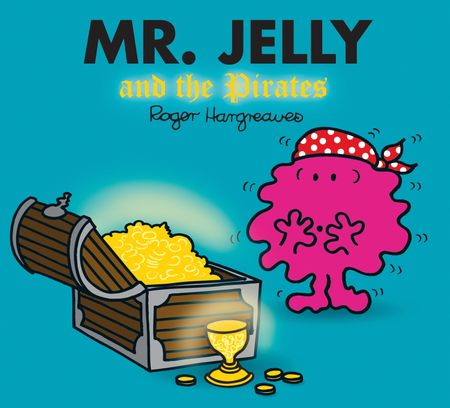 Mr. Jelly and the Pirates (Mr. Men & Little Miss Magic) - Adam Hargreaves