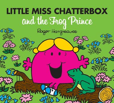 Little Miss Chatterbox and the Frog Prince (Mr. Men & Little Miss Magic) - Adam Hargreaves