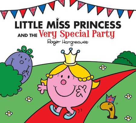 Little Miss Princess and the Very Special Party (Mr. Men & Little Miss Celebrations) - Roger Hargreaves and Adam Hargreaves