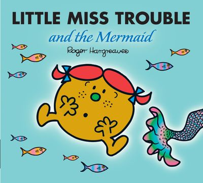 Little Miss Trouble and the Mermaid (Mr. Men & Little Miss Magic) - Adam Hargreaves