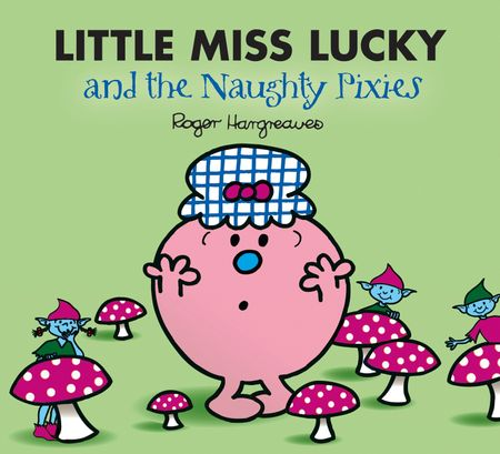 Little Miss Lucky and the Naughty Pixies (Mr. Men & Little Miss Magic) - Adam Hargreaves