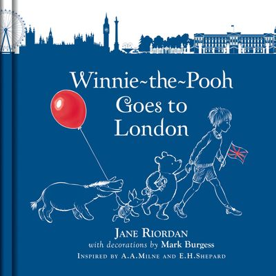 Winnie-the-Pooh Goes To London - Jane Riordan, Illustrated by Mark Burgess