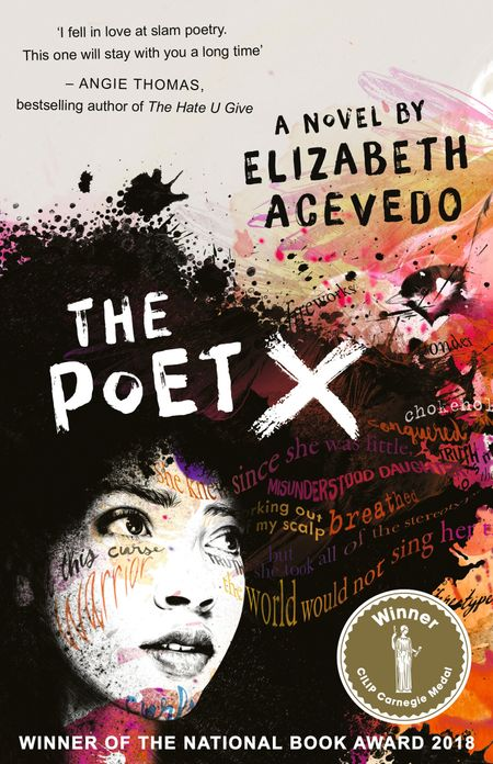 The Poet X – WINNER OF THE CILIP CARNEGIE MEDAL 2019 - Elizabeth Acevedo