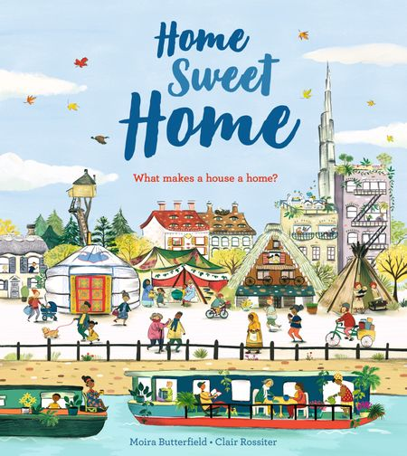 Home Sweet Home - Moira Butterfield, Illustrated by Clair Rossiter