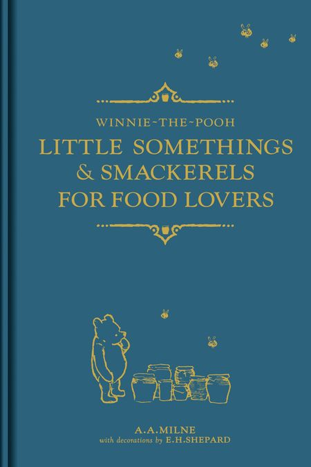 Winnie-the-Pooh: Little Somethings & Smackerels for Food Lovers - A. A. Milne, Illustrated by E. H. Shepard