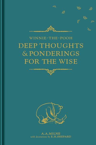 Winnie-the-Pooh: Deep Thoughts & Ponderings for the Wise - A. A. Milne, Illustrated by E. H. Shepard