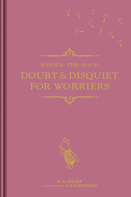 Winnie-the-Pooh: Doubt & Disquiet for Worriers - A. A. Milne, Illustrated by E. H. Shepard