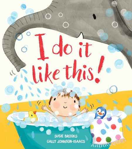 I do it like this! - Susie Brooks, Illustrated by Cally Johnson-Isaacs