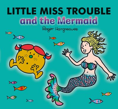Little Miss Trouble and the Mermaid - Adam Hargreaves
