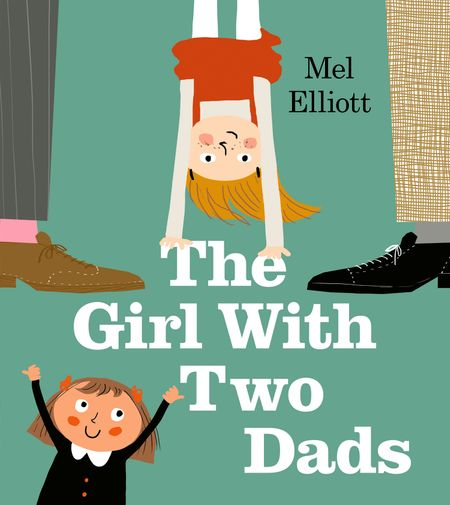 The Girl with Two Dads - Mel Elliott