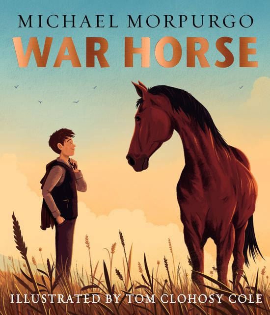 War Horse picture book: A beloved modern classic adapted for a new generation of readers - Michael Morpurgo, Illustrated by Tom Clohosy Cole