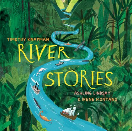 River Stories - Timothy Knapman, Illustrated by Ashling Lindsay and Irene Montano