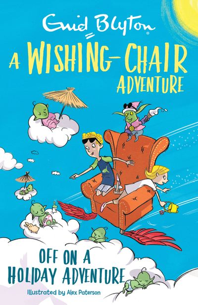A Wishing-Chair Adventure: Off on a Holiday Adventure - Enid Blyton, Illustrated by Alex Paterson