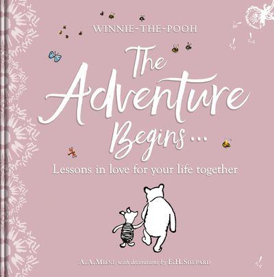 Winnie-the Pooh: The Adventure Begins … Lessons in Love for your Life Together: For engagements, weddings and anniversaries - A. A. Milne