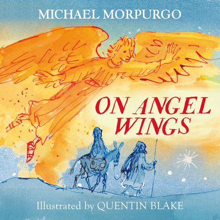 On Angel Wings - Michael Morpurgo, Illustrated by Quentin Blake