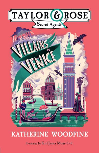 Villains in Venice (Taylor and Rose Secret Agents 3) - Katherine Woodfine, Illustrated by Karl James Mountford