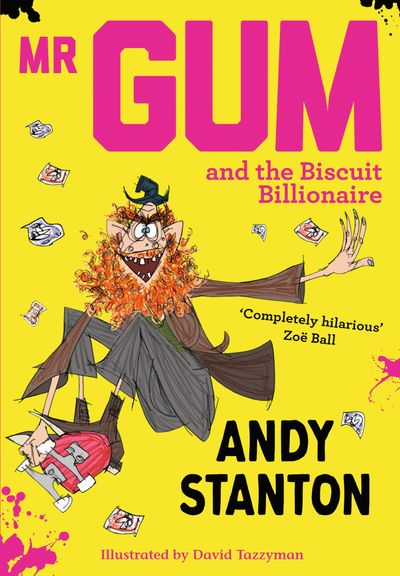 Mr Gum and the Biscuit Billionaire - Andy Stanton, Illustrated by David Tazzyman