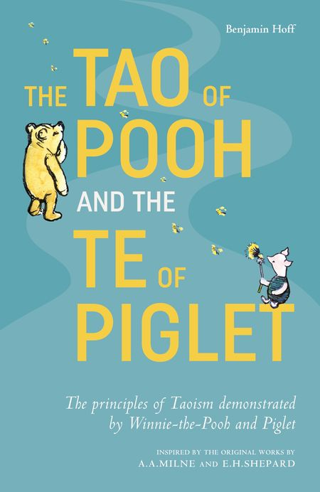 The Tao of Pooh & The Te of Piglet - Benjamin Hoff, Illustrated by E. H. Shepard
