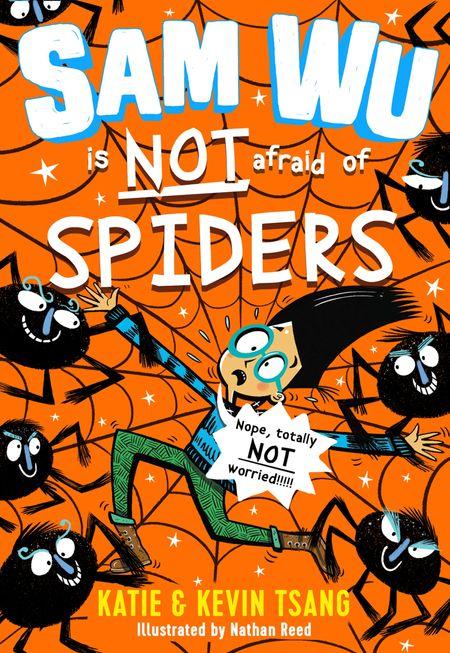 Sam Wu is NOT Afraid of Spiders! - Katie Tsang and Kevin Tsang, Illustrated by Nathan Reed
