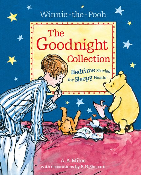 Winnie-the-Pooh: The Goodnight Collection: Bedtime Stories for Sleepy Heads - A. A. Milne, Illustrated by E. H. Shepard