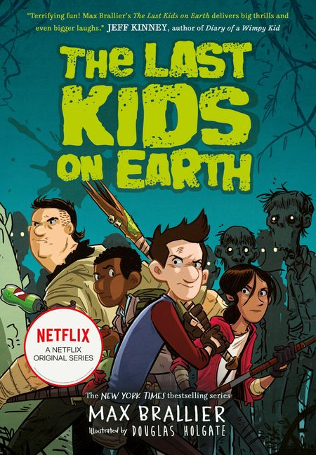The Last Kids on Earth - Max Brallier, Illustrated by Douglas Holgate