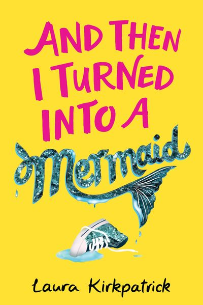 And Then I Turned Into a Mermaid - Laura Kirkpatrick
