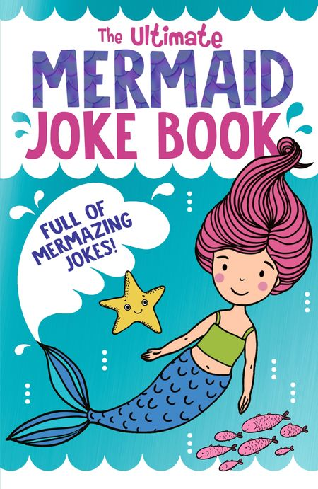 The Ultimate Mermaid Joke Book - Rebecca Lewis-Oakes