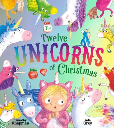 The Twelve Unicorns of Christmas - Timothy Knapman, Illustrated by Ada Grey