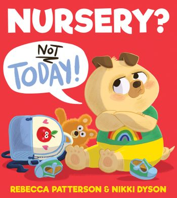 Nursery? Not Today! - Rebecca Patterson, Illustrated by Nikki Dyson