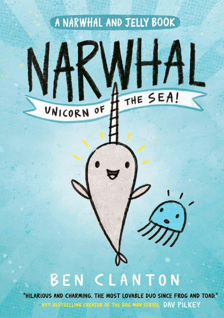 Narwhal: Unicorn of the Sea! (Narwhal and Jelly 1) (A Narwhal and Jelly book) - Ben Clanton