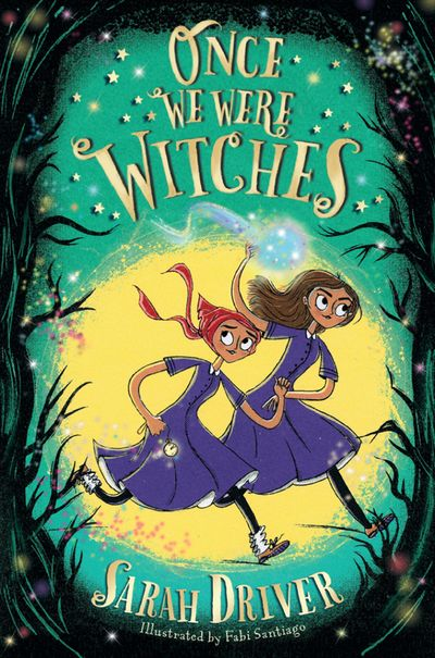 Once We Were Witches - Sarah Driver, Illustrated by Fabi Santiago