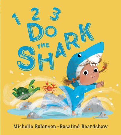 1, 2, 3, Do the Shark - Michelle Robinson, Illustrated by Rosalind Beardshaw