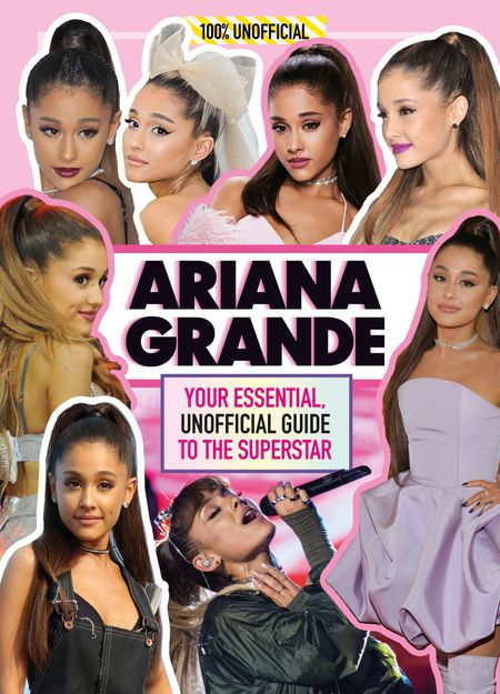 Ariana Grande 100% Unofficial: Your essential, unofficial guide book to the superstar, Ariana Grande - Malcolm Mackenzie and Malcolm Mackenzie