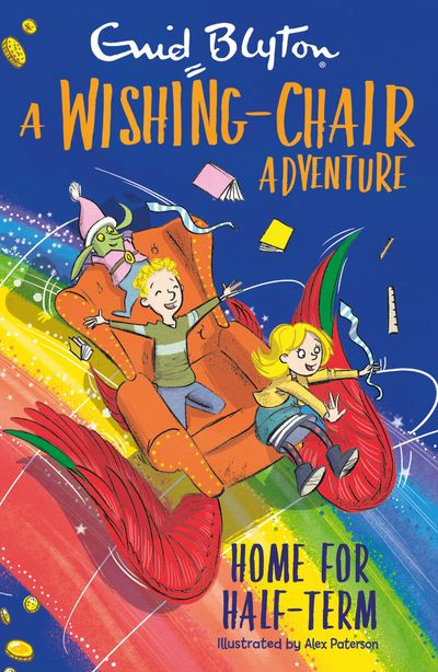 A Wishing-Chair Adventure: Home for Half-Term - Enid Blyton, Illustrated by Alex Paterson