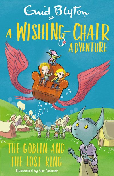 A Wishing-Chair Adventure: The Goblin and the Lost Ring - Enid Blyton, Illustrated by Alex Paterson
