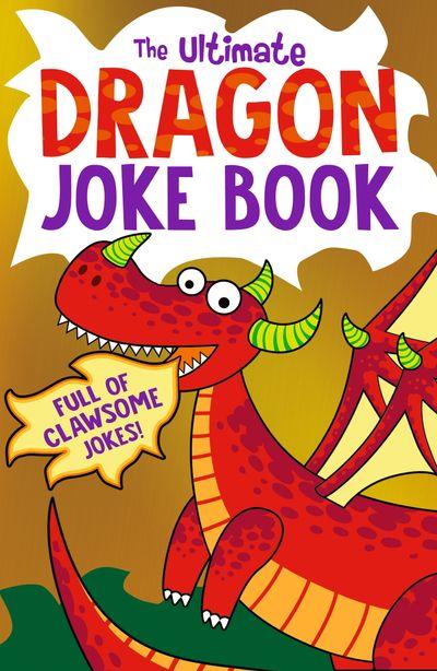 The Ultimate Dragon Joke Book - Egmont Publishing UK