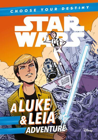Star Wars: Choose Your Destiny: A Luke & Leia Adventure - Egmont Publishing UK