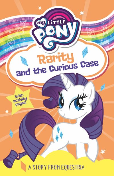 My Little Pony Rarity and the Curious Case - Egmont Publishing UK