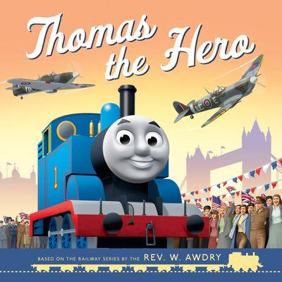 Thomas & Friends: Thomas the Hero: VE Day - Egmont Publishing UK, Illustrated by Robin Davies