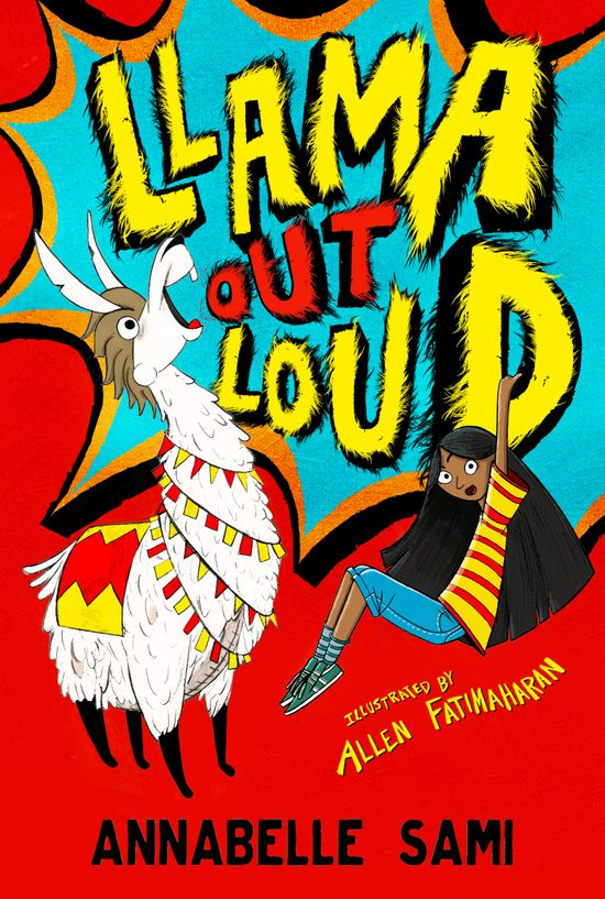 Llama Out Loud! - Annabelle Sami, Illustrated by Allen Fatimaharan