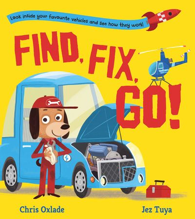 Find, Fix, Go! - Chris Oxlade, Illustrated by Jez Tuya