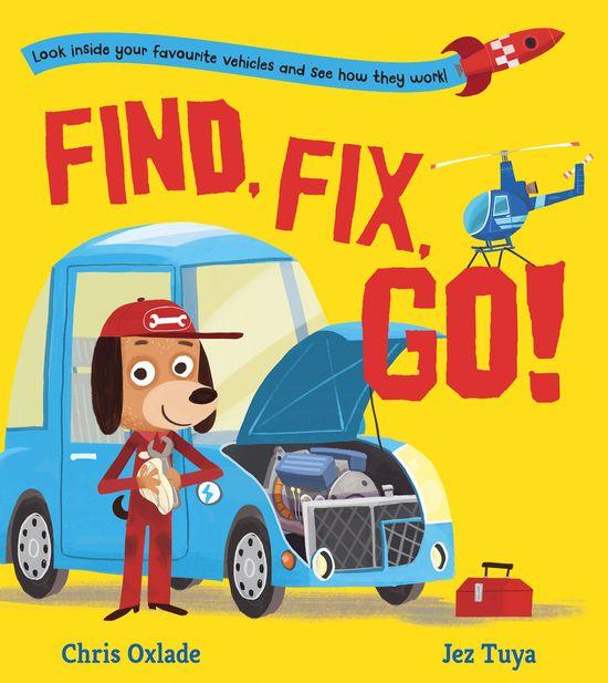 Find, Fix, Go! - Chris Oxlade, Illustrated by Jez Tuya