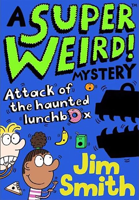 A Super Weird! Mystery: Attack of the Haunted Lunchbox - Jim Smith