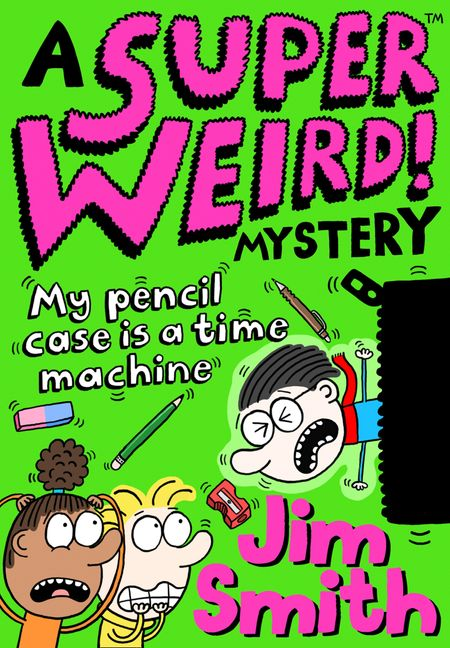 A Super Weird! Mystery: My Pencil Case is a Time Machine - Jim Smith