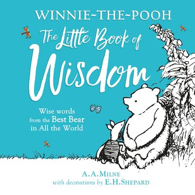 Winnie-the-Pooh's Little Book Of Wisdom - A. A. Milne, Illustrated by E. H. Shepard