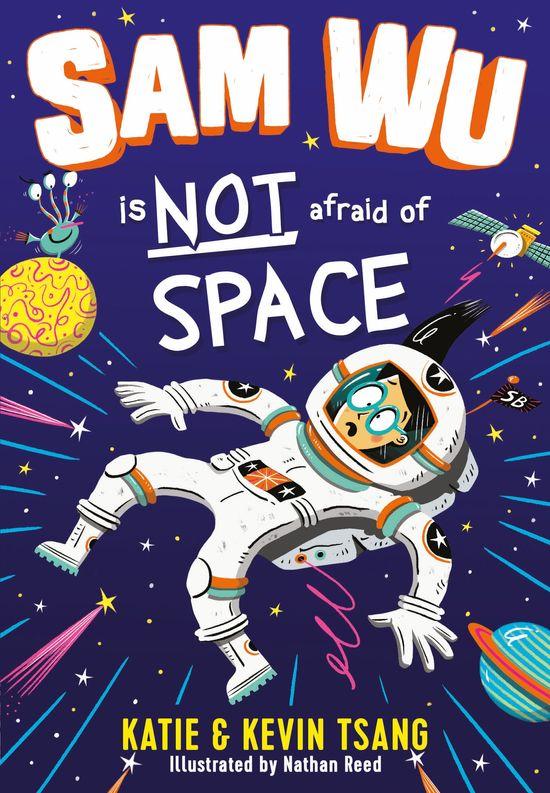 Sam Wu is NOT Afraid of Space! (Sam Wu is Not Afraid) - Katie Tsang and Kevin Tsang, Illustrated by Nathan Reed