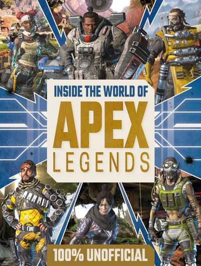 Inside the World of Apex Legends 100% Unofficial - Egmont Publishing UK