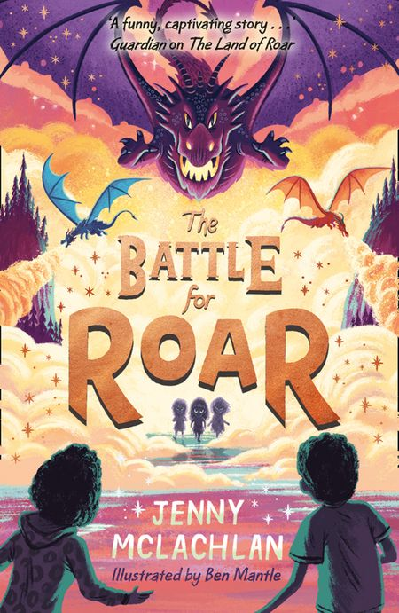 The Battle for Roar (The Land of Roar series, Book 3) - Jenny McLachlan, Illustrated by Ben Mantle